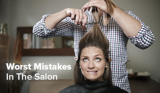Worst Mistakes In The Salon