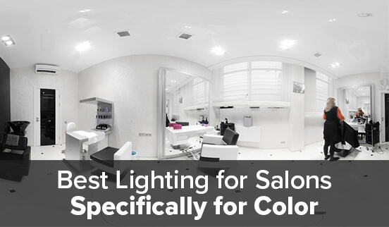 Best Lighting for Salons (Specifically for Color)