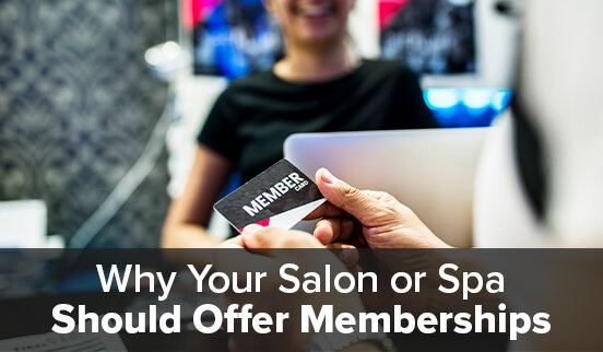 Why Your Salon or Spa Should Offer Memberships