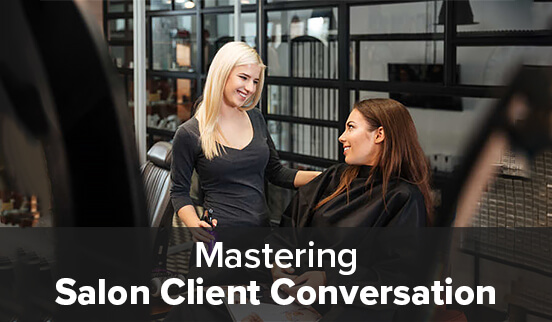 Mastering Salon Client Conversation