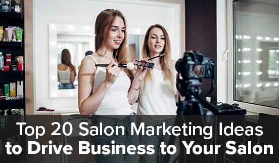 Top 20 Salon Marketing Ideas to Drive Business to Your Salon