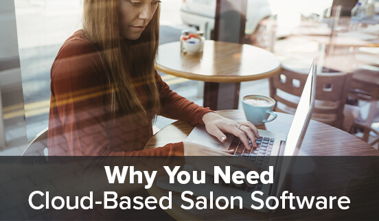 Why You Need Cloud-Based Salon Software