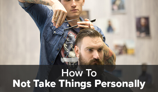 How to Not Take Things Personally