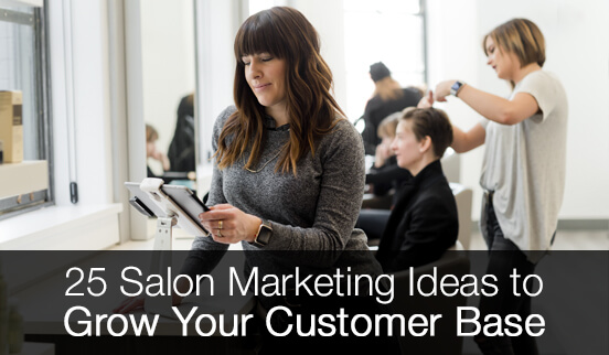25 Salon Marketing Ideas to Grow Your Customer Base