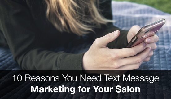 10 Reasons You Need Text Message Marketing for Your Salon