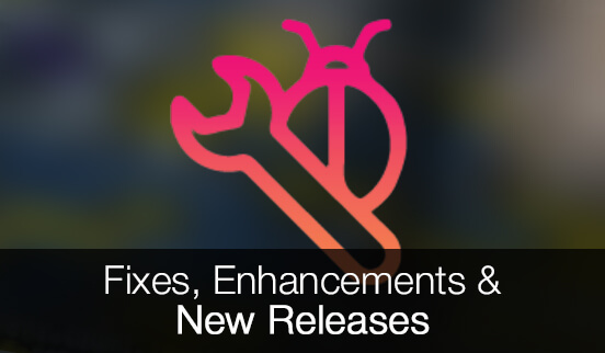 Fixes, Enhancements & New Releases
