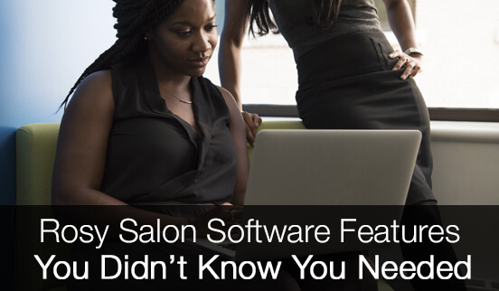 Rosy Salon SOftware features you didn't know that you needed