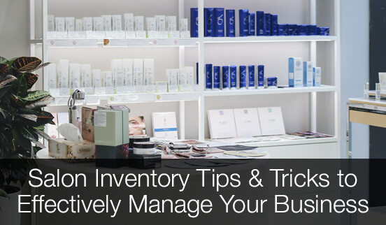 Salon Inventory Tips & Tricks to Effectively Manage Your Business