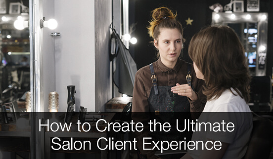 How to Create the Ultimate Salon Client Experience