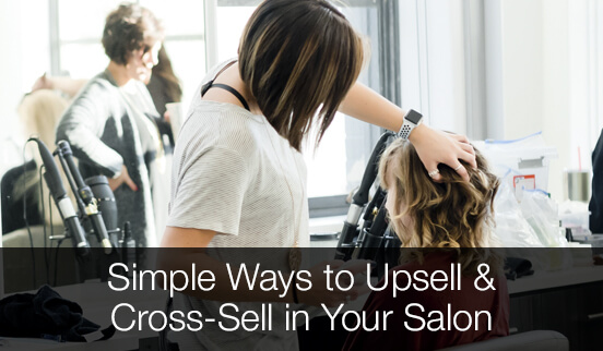 Simple Ways to Upsell & Cross-Sell in Your Salon